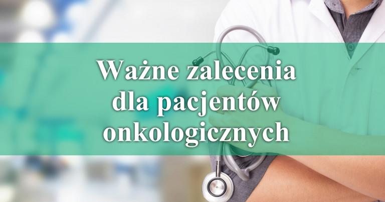 Ważne zalecenia dla pacjentów ze schorzeniami onkologicznymi